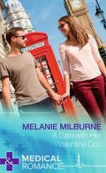 A Date with Her Valentine Doc : Mills & Boon Medical Hardback - Melanie Milburne