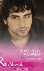 Never Trust a Cowboy : Mills & Boon Largeprint Cherish - Kathleen Eagle