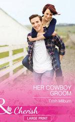 Her Cowboy Groom : Blue Falls, Texas - Trish Milburn