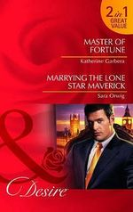 Master of Fortune : AND Marrying the Lone Star Maverick - Katherine Garbera