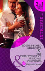 Double-Edged Detective/The Paediatrician's Personal Protector : Mills & Boon Intrigue - Mallory Kane