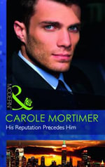 His Reputation Precedes Him : Mills and Boon Modern - Carole Mortimer