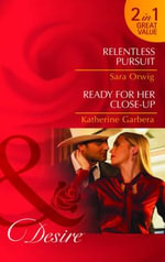 Relentless Pursuit/ Ready for Her Close-Up - Sara Orwig