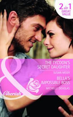 The Tycoon's Secret Daughter/Bella's Impossible Boss : Mills & Boon Cherish - Susan Meier