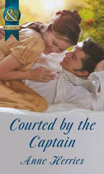 Courted by the Captain : Mills & Boon Historical - Anne Herries