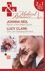 Return of the Rebel Doctor / One Life Changing Moment - Joanna Neil