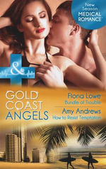 Gold Coast Angels : Bundle of Trouble / Gold Coast Angels: How to Resist Temptation - Fiona Lowe