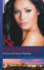 Not Just the Boss's Plaything - Caitlin Crews