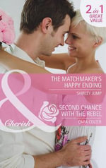 The Matchmaker's Happy Ending / Second Chance with the Rebel - Shirley Jump