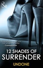 12 Shades of Surrender Undone : The Challenge, Under His Hand, Cuffing Kate, The Envelope Incident, Night Moves, Going Down - Megan Hart