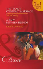 The Texan's Contract Marriage / A Baby Between Friends - Sara Orwig