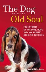 The Dog with the Old Soul - Jennifer Basye Sander