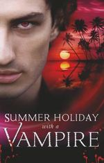 Summer Holiday with a Vampire - Michele Hauf