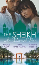 The Sheikh Who Married Her - Maggie Cox