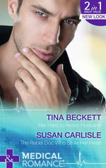 Her Hard to Resist Husband / The Rebel Doc Who Stole Her Heart : Mills & Boon Medical - Tina Beckett