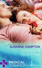 Unlocking the Doctor's Heart : Mills & Boon Medical - Susanne Hampton