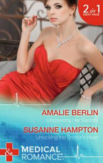 Uncovering Her Secrets : Unlocking the Doctor's Heart - Amalie Berlin