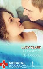 Dr Perfect on Her Doorstep - Lucy Clark
