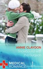 Snowbound with the Surgeon : Mills & Boon Medical - Annie Claydon