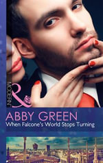 When Falcone's World Stops Turning : Mills and Boon Modern - Abby Green