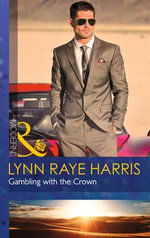 Gambling with the Crown : Mills and Boon Modern - Lynn Raye Harris