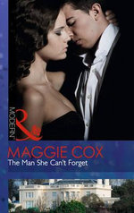 The Man She Can't Forget : Mills and Boon Modern - Maggie Cox