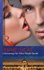 Uncovering Her Nine Month Secret - Jennie Lucas