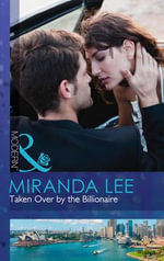Taken Over by the Billionaire : Mills and Boon Modern - Miranda Lee