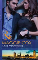 A Rule Worth Breaking : Mills and Boon Modern - Maggie Cox