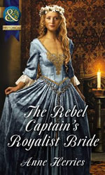 The Rebel Captain's Royalist Bride - Anne Herries
