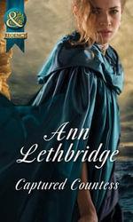Captured Countess : Mills & Boon Historical - Ann Lethbridge