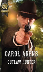 Outlaw Hunter : Mills & Boon Historical - Carol Arens