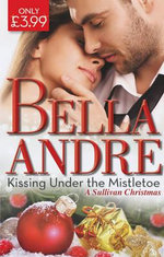 Kissing Under the Mistletoe : A Sullivan Christmas - Bella Andre