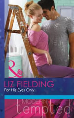 For His Eyes Only : Mills & Boon Modern Tempted - Liz Fielding