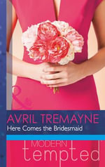 Here Comes the Bridesmaid - Avril Tremayne