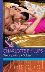 Sleeping with the Soldier : Mills & Boon Modern Tempted - Charlotte Phillips