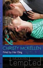 Fired by Her Fling : Mills & Boon Modern Tempted - Christy McKellen