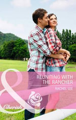 Reuniting with the Rancher - Rachel Lee