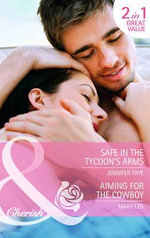 Safe in the Tycoon's Arms : The Secrets of Her Past - Jennifer Faye