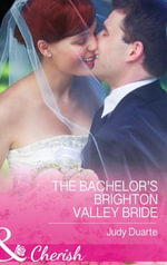 The Bachelor's Brighton Valley Bride : Mills & Boon Cherish - Judy Duarte