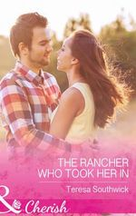 The Rancher Who Took Her in - Teresa Southwick