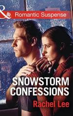 Snowstorm Confessions : Mills & Boon Romantic Suspense - Rachel Lee