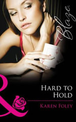 Hard to Hold : Mills and Boon Blaze - Karen Foley