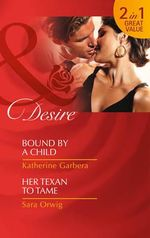 Bound by a Child / Her Texan to Tame - Katherine Garbera