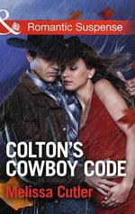 Colton's Cowboy Code : Mills & Boon Romantic Suspense - Melissa Cutler