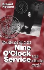 The Rise and Fall of the Nine o'Clock Service : A Cult within the Church? - Roland Howard