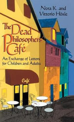 The Dead Philosopher's Cafe : An Exchange of Letters for Children and Adults - Nora K