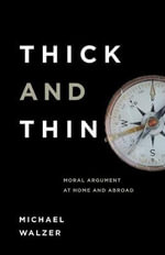 Thick and Thin : Moral Argument at Home and Abroad - Michael Walzer