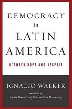 Democracy in Latin America : Between Hope and Despair - Ignacio Walker