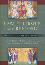 Law, Rulership, and Rhetoric : Selected Essays of Robert l. Benson